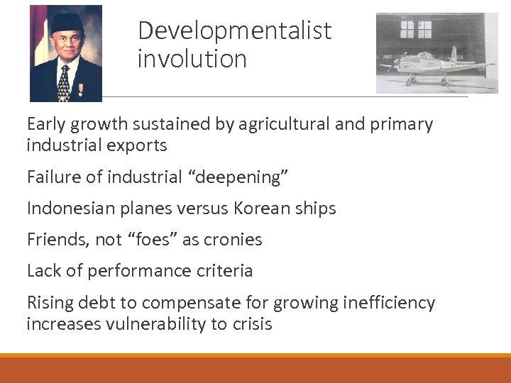 Developmentalist involution Early growth sustained by agricultural and primary industrial exports Failure of industrial