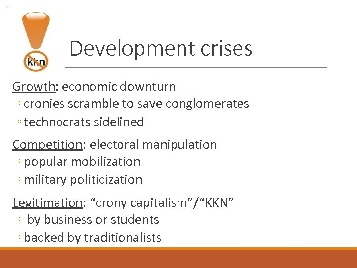 Development crises Growth: economic downturn ◦ cronies scramble to save conglomerates ◦ technocrats sidelined