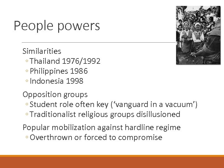 People powers Similarities ◦ Thailand 1976/1992 ◦ Philippines 1986 ◦ Indonesia 1998 Opposition groups