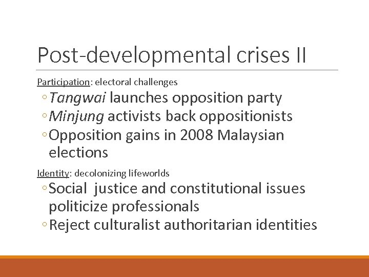 Post-developmental crises II Participation: electoral challenges ◦ Tangwai launches opposition party ◦ Minjung activists