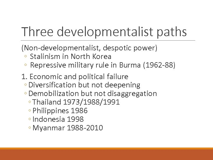 Three developmentalist paths (Non-developmentalist, despotic power) ◦ Stalinism in North Korea ◦ Repressive military