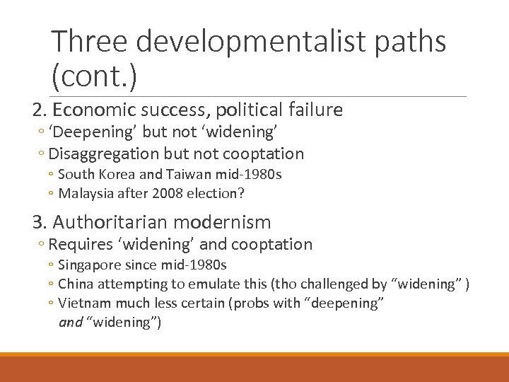 Three developmentalist paths (cont. ) 2. Economic success, political failure ◦ 'Deepening' but not