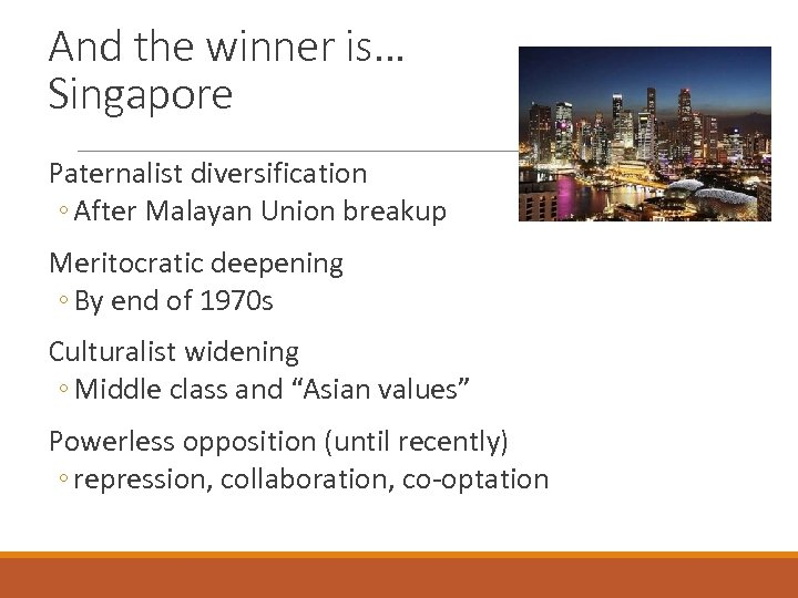 And the winner is… Singapore Paternalist diversification ◦ After Malayan Union breakup Meritocratic deepening