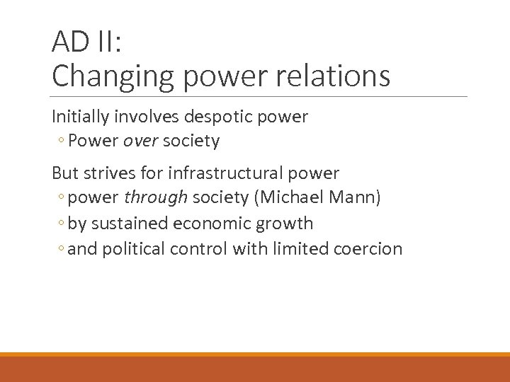 AD II: Changing power relations Initially involves despotic power ◦ Power over society But