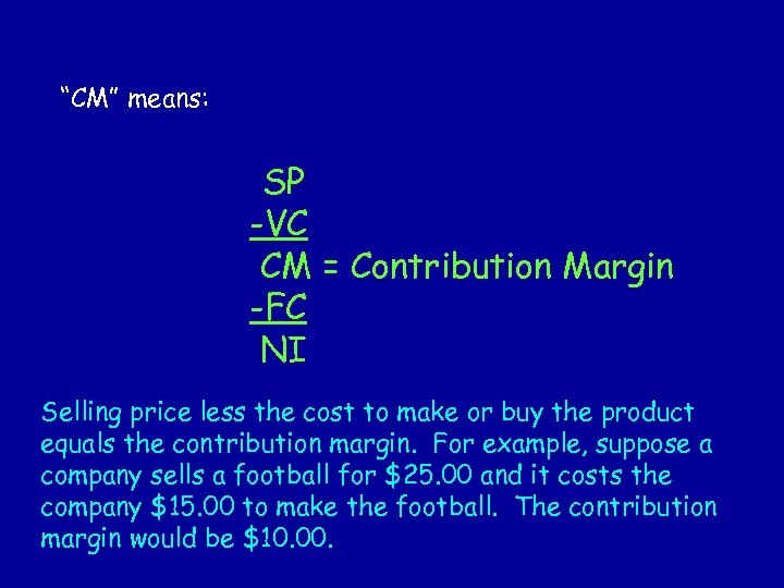 """CM"" means: SP -VC CM = Contribution Margin -FC NI Selling price less the"