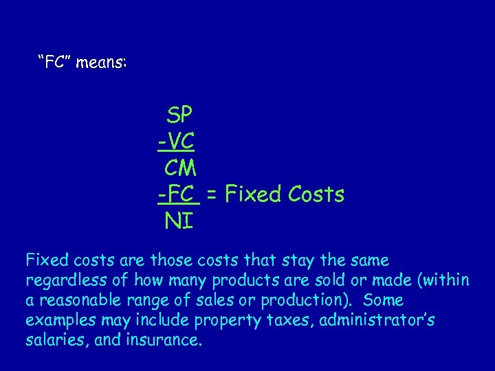 """FC"" means: SP -VC CM -FC = Fixed Costs NI Fixed costs are those"