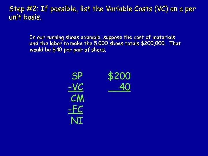 Step #2: If possible, list the Variable Costs (VC) on a per unit basis.