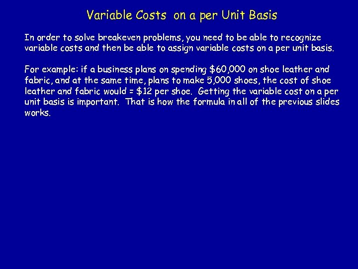 Variable Costs on a per Unit Basis In order to solve breakeven problems, you