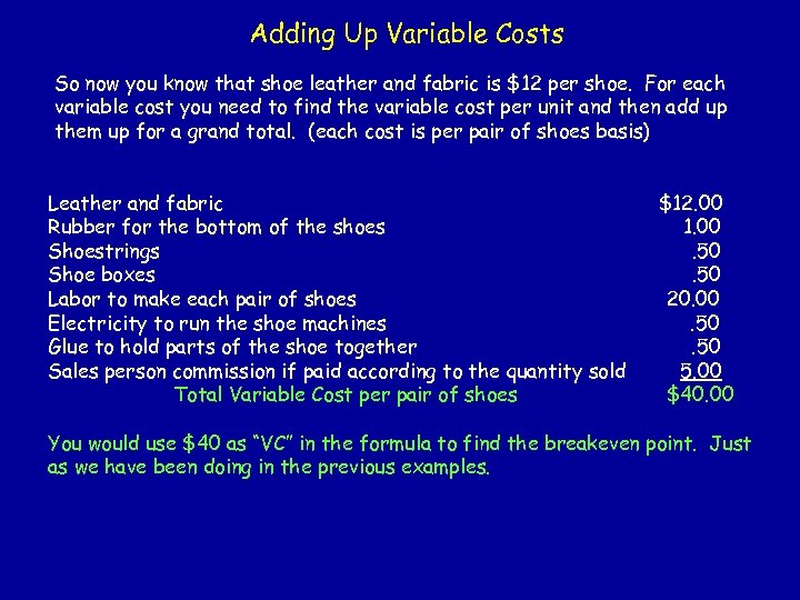 Adding Up Variable Costs So now you know that shoe leather and fabric is