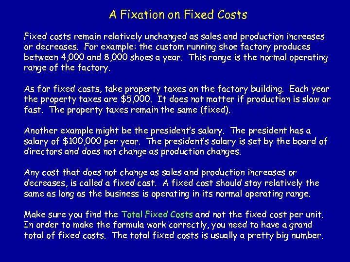 A Fixation on Fixed Costs Fixed costs remain relatively unchanged as sales and production