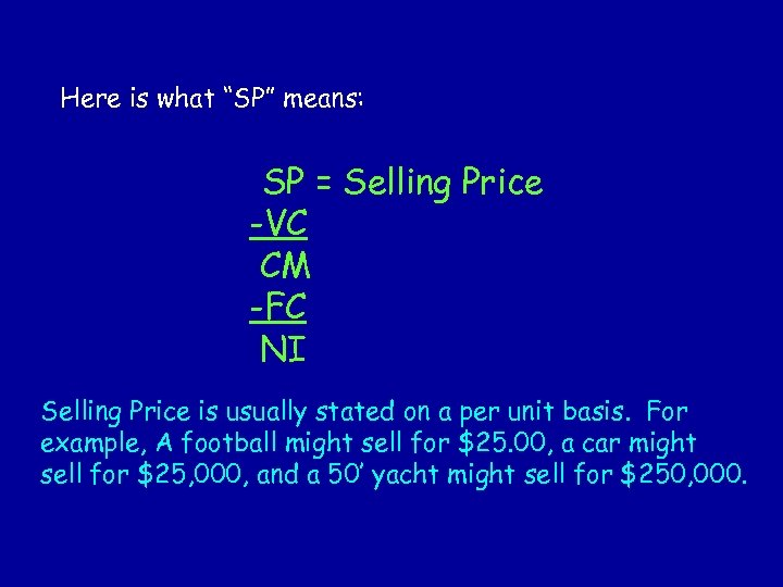"Here is what ""SP"" means: SP = Selling Price -VC CM -FC NI Selling"