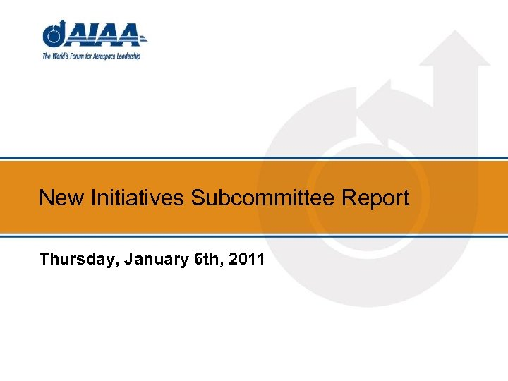 New Initiatives Subcommittee Report Thursday, January 6 th, 2011