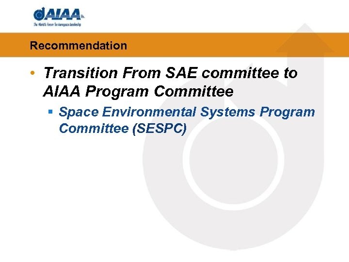 Recommendation • Transition From SAE committee to AIAA Program Committee § Space Environmental Systems