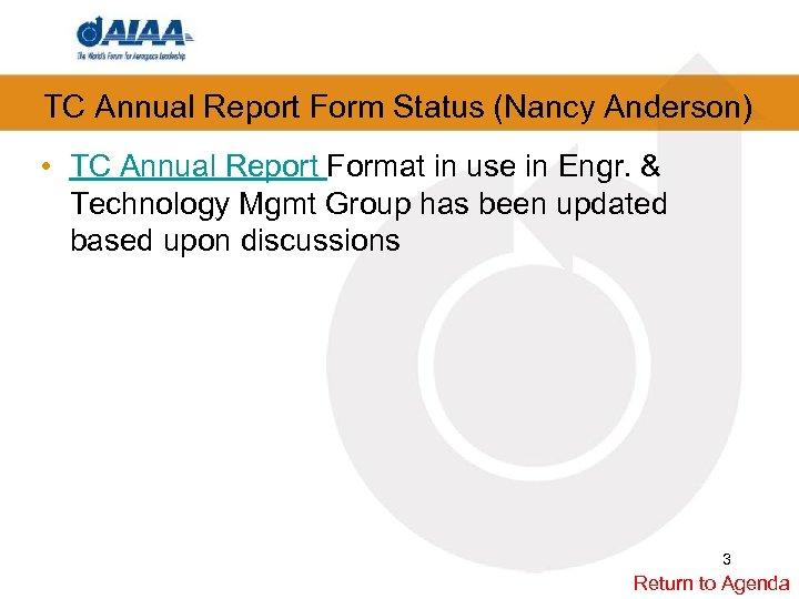 TC Annual Report Form Status (Nancy Anderson) • TC Annual Report Format in use