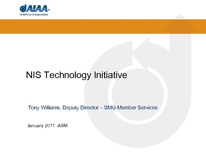 NIS Technology Initiative Tony Williams, Deputy Director – SMG Member Services January 2011 -ASM