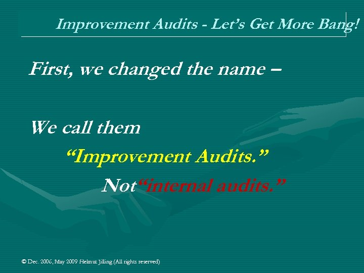 Improvement Audits - Let's Get More Bang! First, we changed the name – We
