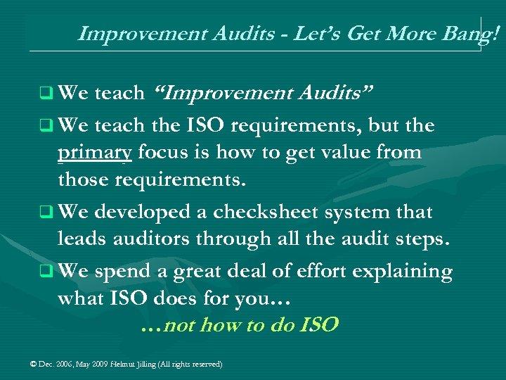 "Improvement Audits - Let's Get More Bang! q We teach ""Improvement Audits"" q We"