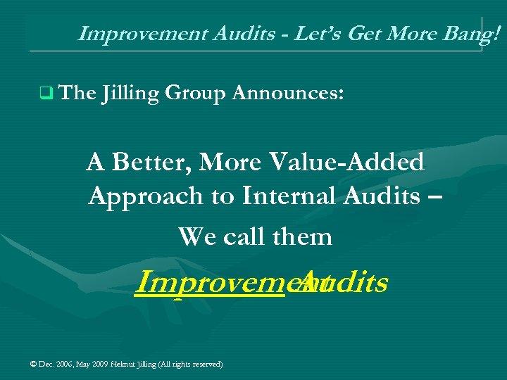 Improvement Audits - Let's Get More Bang! q The Jilling Group Announces: A Better,