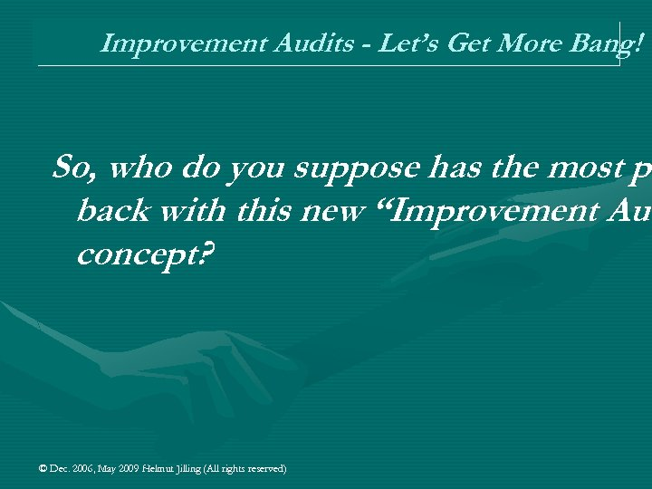 Improvement Audits - Let's Get More Bang! So, who do you suppose has the