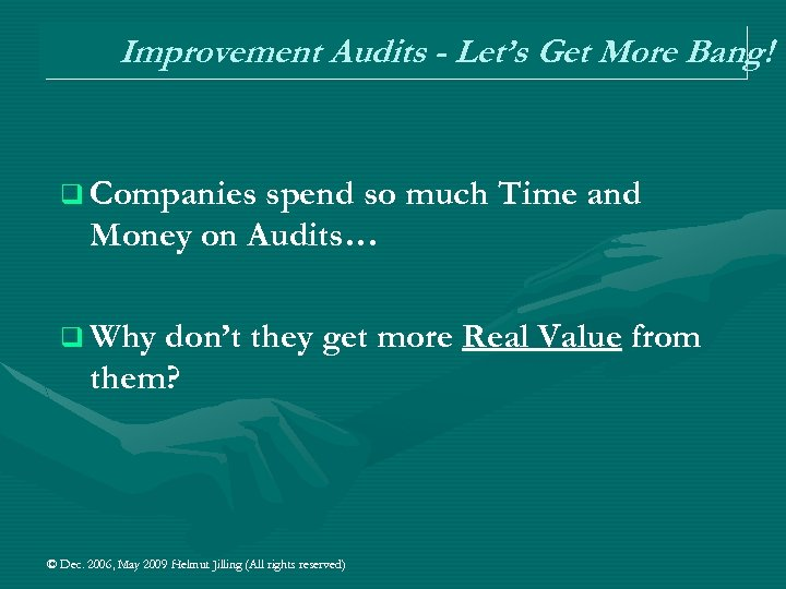 Improvement Audits - Let's Get More Bang! q Companies spend so much Time and