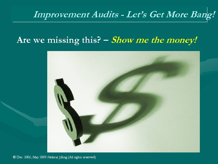Improvement Audits - Let's Get More Bang! Are we missing this? – Show me