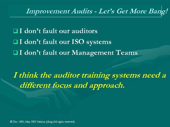 Improvement Audits - Let's Get More Bang! q I don't fault our auditors q