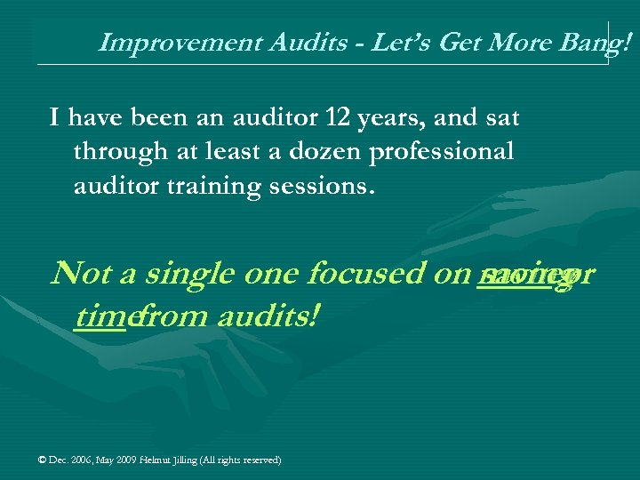 Improvement Audits - Let's Get More Bang! I have been an auditor 12 years,