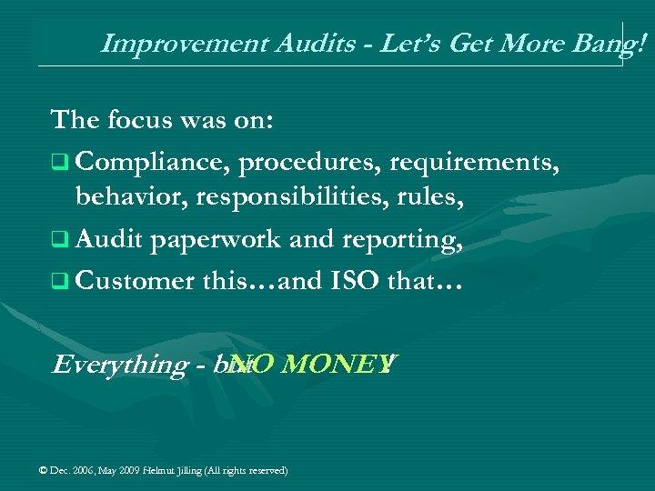 Improvement Audits - Let's Get More Bang! The focus was on: q Compliance, procedures,