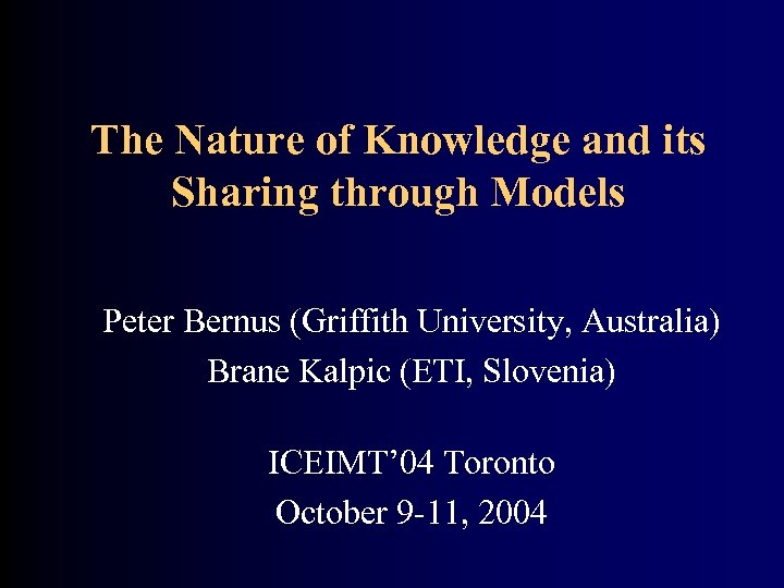 The Nature of Knowledge and its Sharing through Models Peter Bernus (Griffith University, Australia)