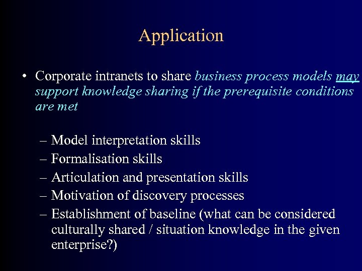 Application • Corporate intranets to share business process models may support knowledge sharing if