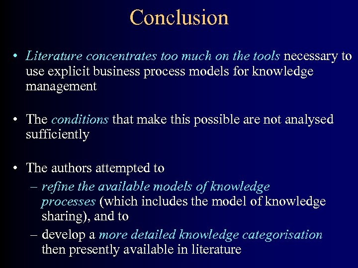 Conclusion • Literature concentrates too much on the tools necessary to use explicit business