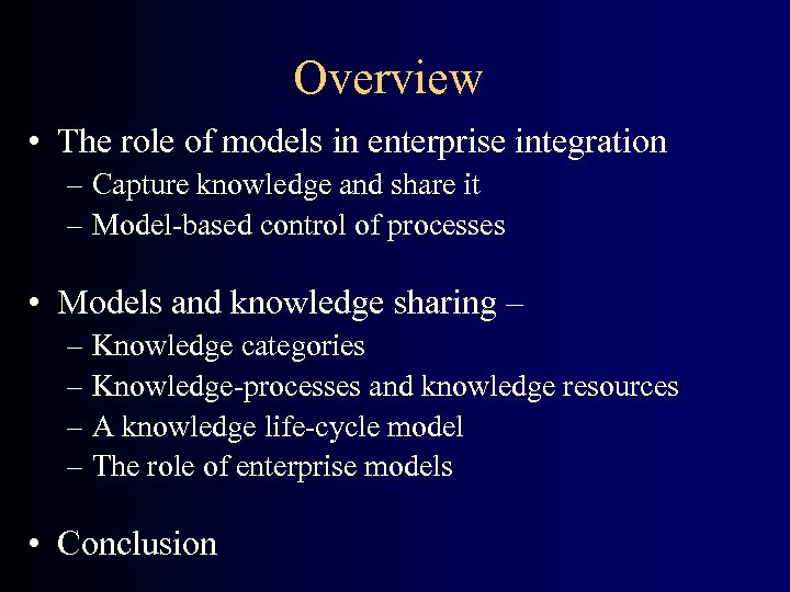 Overview • The role of models in enterprise integration – Capture knowledge and share