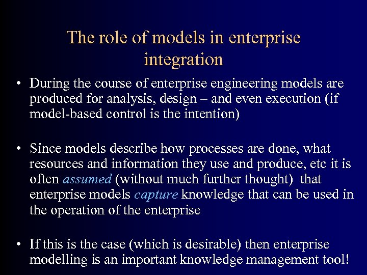 The role of models in enterprise integration • During the course of enterprise engineering