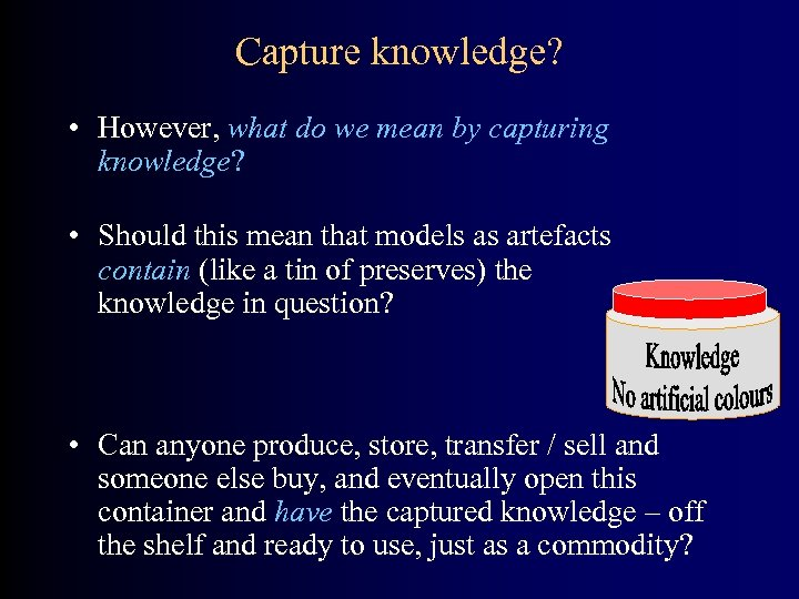 Capture knowledge? • However, what do we mean by capturing knowledge? • Should this