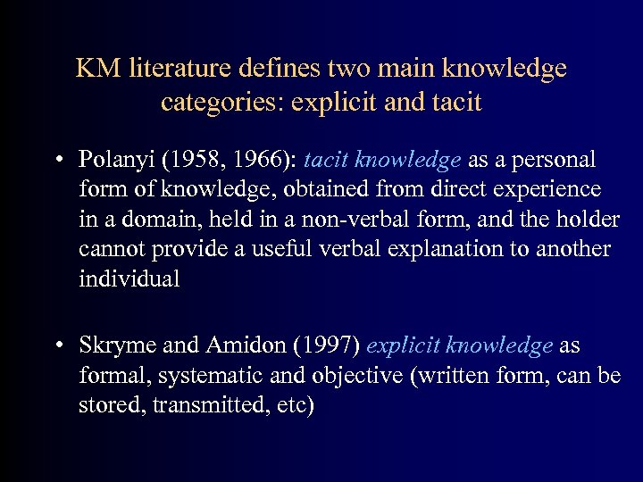 KM literature defines two main knowledge categories: explicit and tacit • Polanyi (1958, 1966):