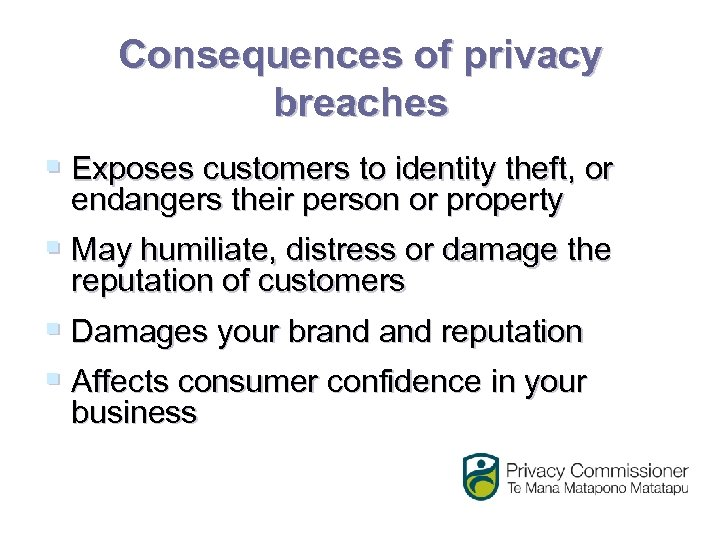 Consequences of privacy breaches § Exposes customers to identity theft, or endangers their person