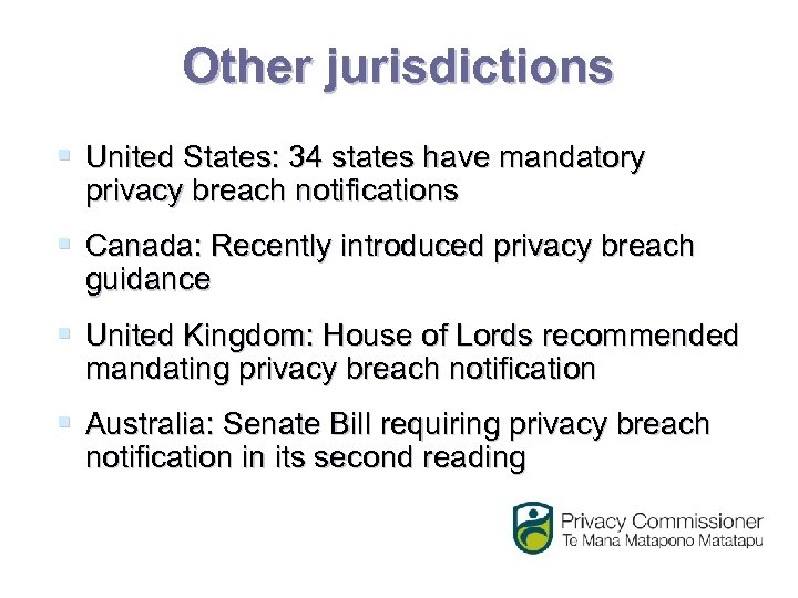 Other jurisdictions § United States: 34 states have mandatory privacy breach notifications § Canada: