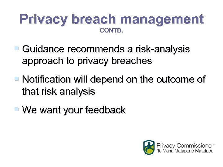 Privacy breach management CONTD. § Guidance recommends a risk-analysis approach to privacy breaches §