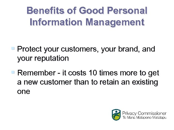 Benefits of Good Personal Information Management § Protect your customers, your brand, and your