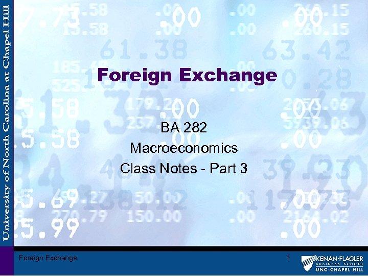 Foreign Exchange BA 282 Macroeconomics Class Notes - Part 3 Foreign Exchange 1