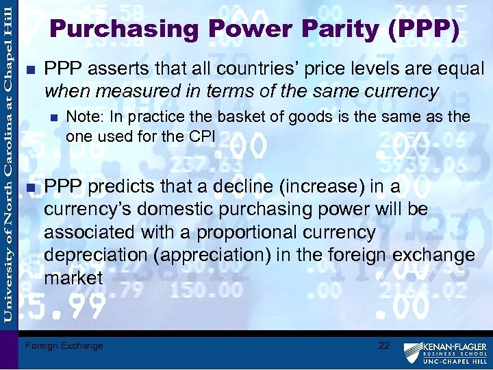 Purchasing Power Parity (PPP) n PPP asserts that all countries' price levels are equal