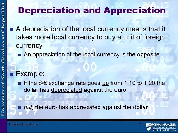 Depreciation and Appreciation n A depreciation of the local currency means that it takes