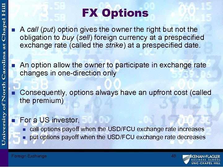 FX Options n A call (put) option gives the owner the right but not
