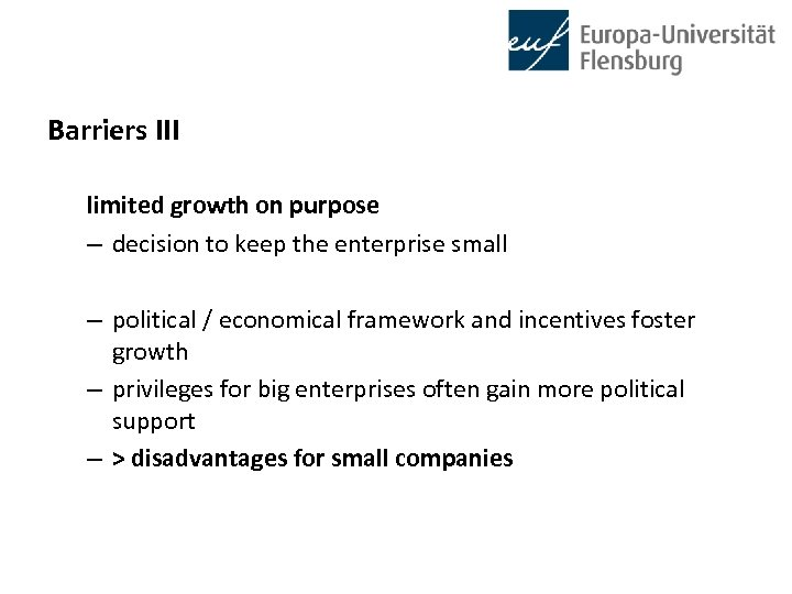 Barriers III limited growth on purpose – decision to keep the enterprise small –