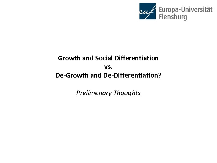 Growth and Social Differentiation vs. De-Growth and De-Differentiation? Prelimenary Thoughts