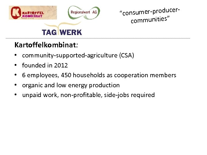 """cer""""consumer-produ communities"""" Kartoffelkombinat: • • • community-supported-agriculture (CSA) founded in 2012 6 employees, 450"""