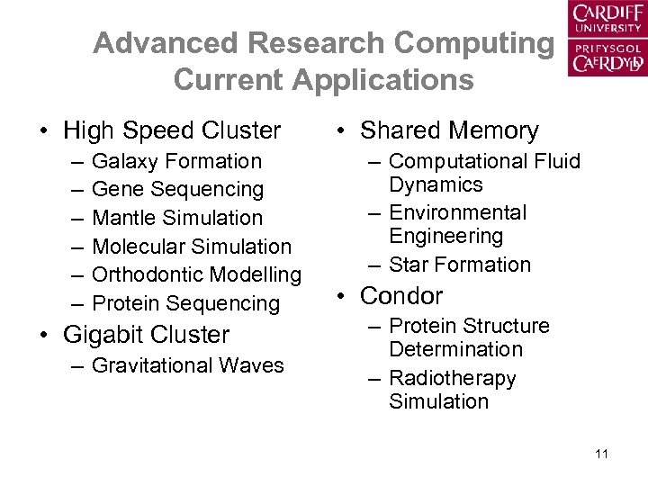 Advanced Research Computing Current Applications • High Speed Cluster – – – Galaxy Formation