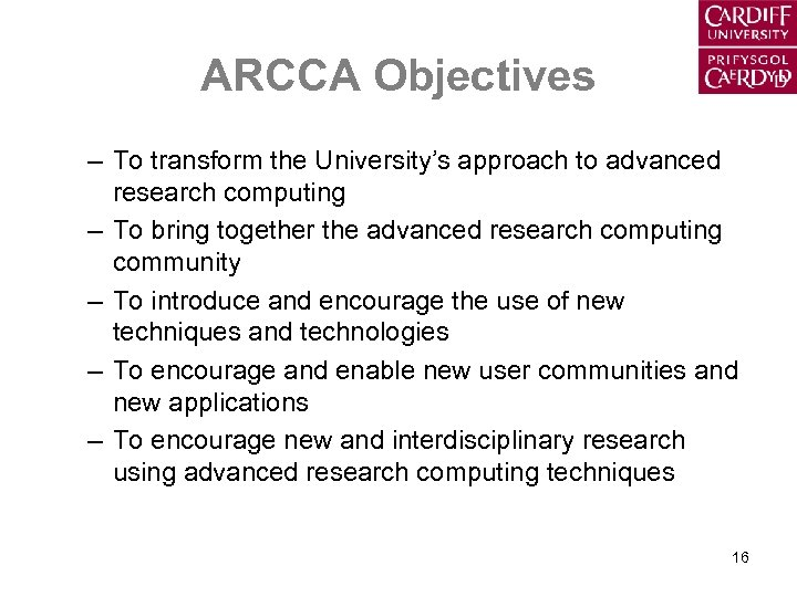 ARCCA Objectives – To transform the University's approach to advanced research computing – To
