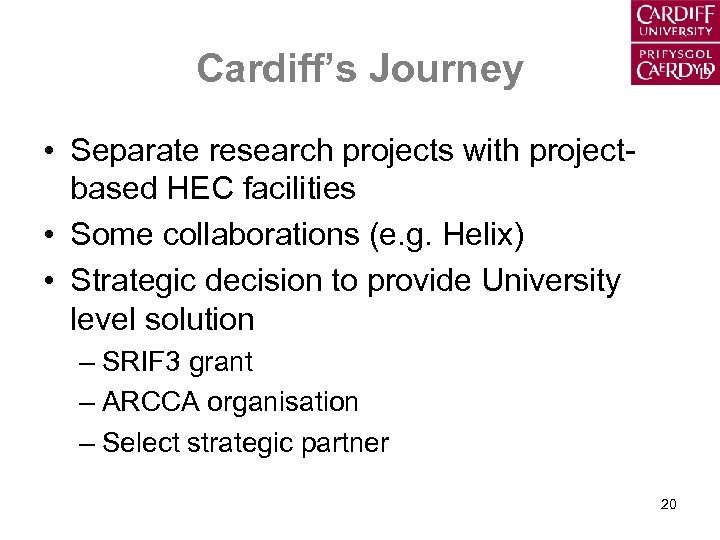 Cardiff's Journey • Separate research projects with projectbased HEC facilities • Some collaborations (e.