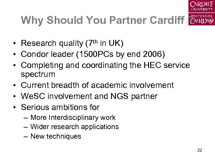 Why Should You Partner Cardiff ? • Research quality (7 th in UK) •